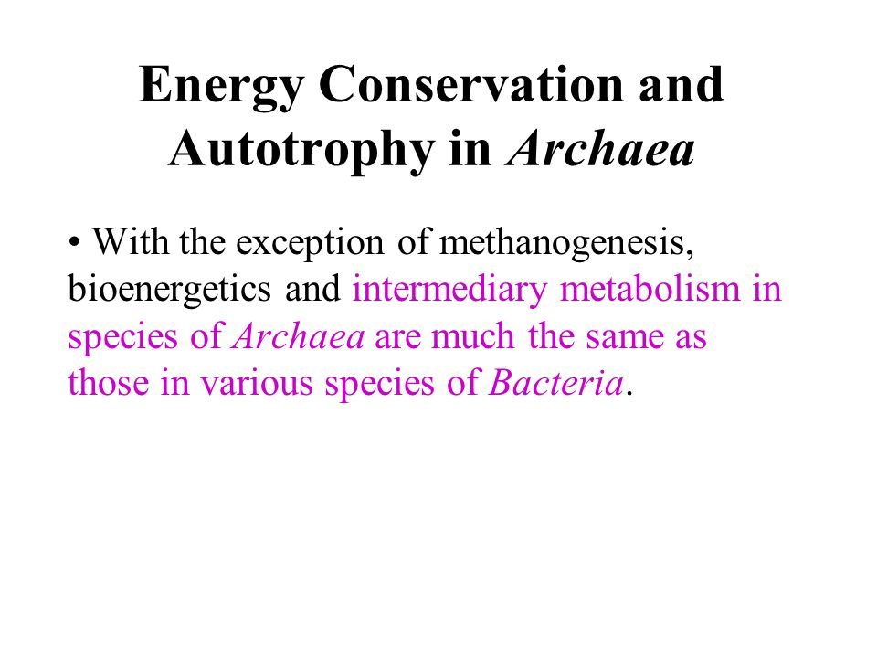 Energy Conservation and Autotrophy in Archaea With the exception of methanogenesis, bioenergetics and intermediary metabolism in species of Archaea ar