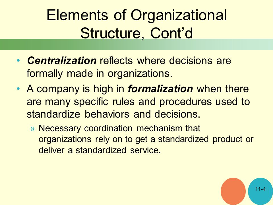 Elements of Organizational Structure, Cont'd Centralization reflects where decisions are formally made in organizations.