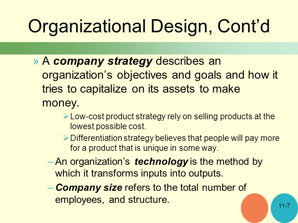Organizational Design, Cont'd »A company strategy describes an organization's objectives and goals and how it tries to capitalize on its assets to make money.