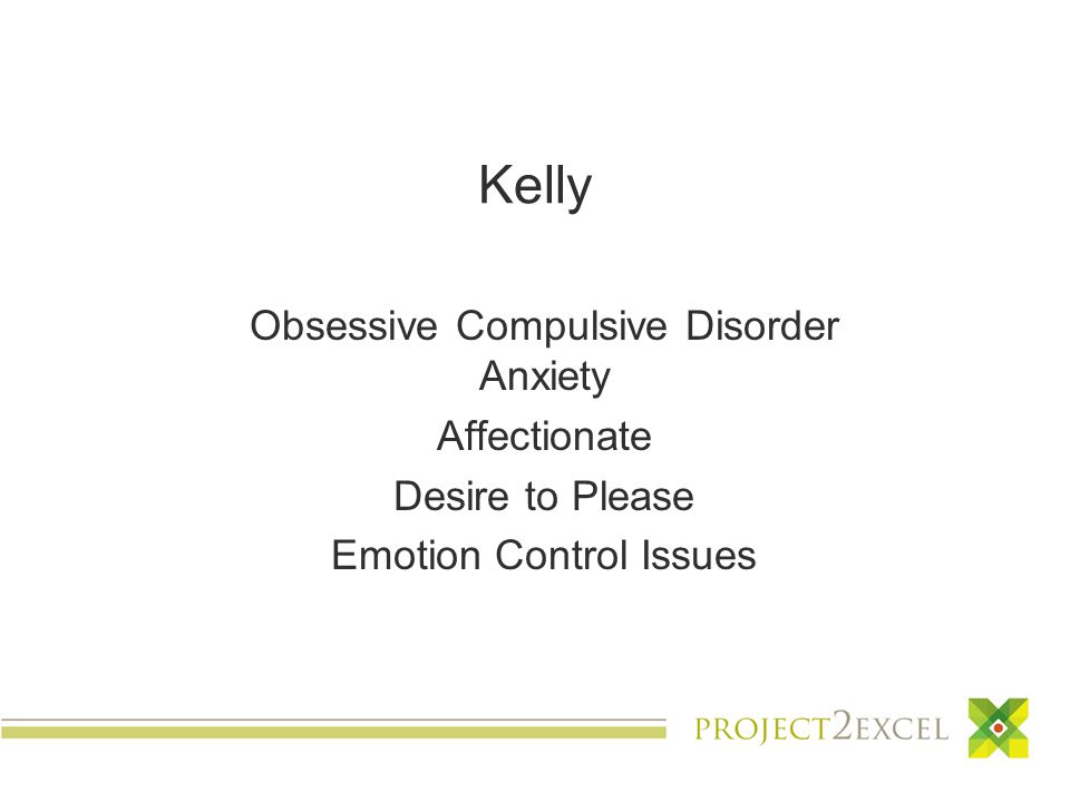Kelly Obsessive Compulsive Disorder Anxiety Affectionate Desire to Please Emotion Control Issues