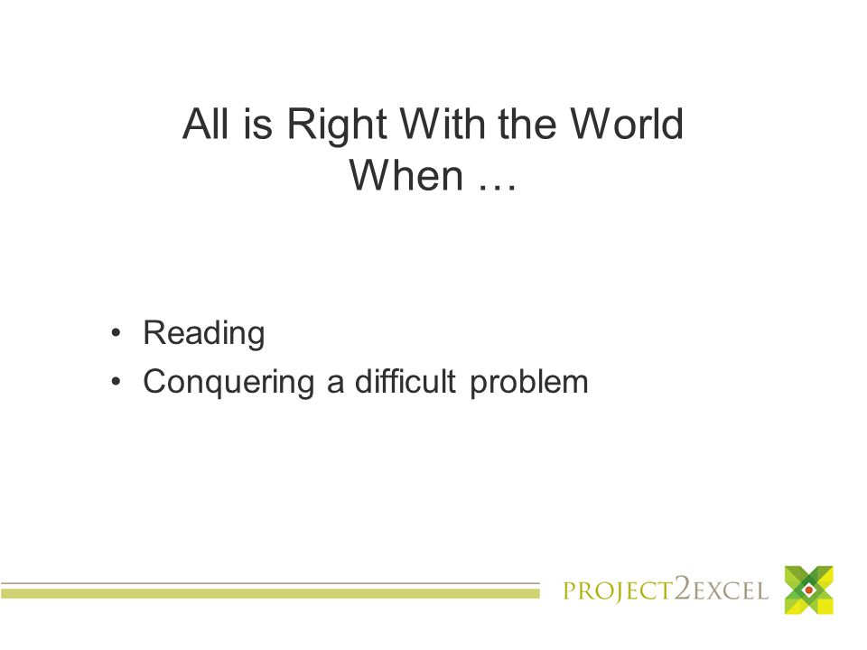 All is Right With the World When … Reading Conquering a difficult problem