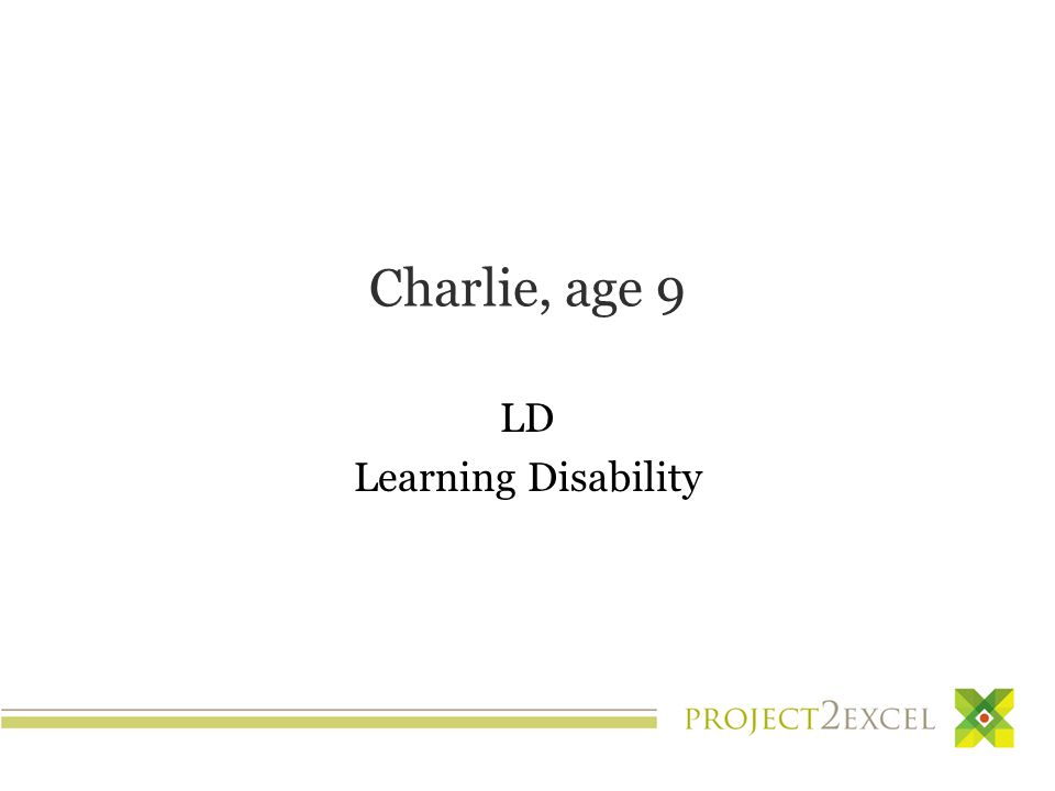 Charlie, age 9 LD Learning Disability