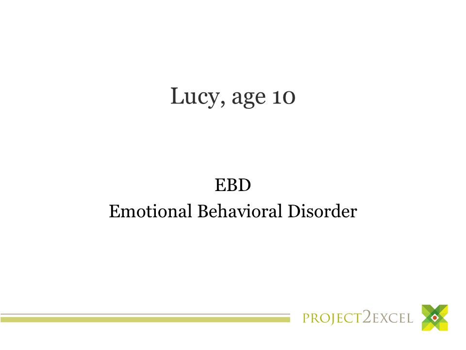 Lucy, age 10 EBD Emotional Behavioral Disorder