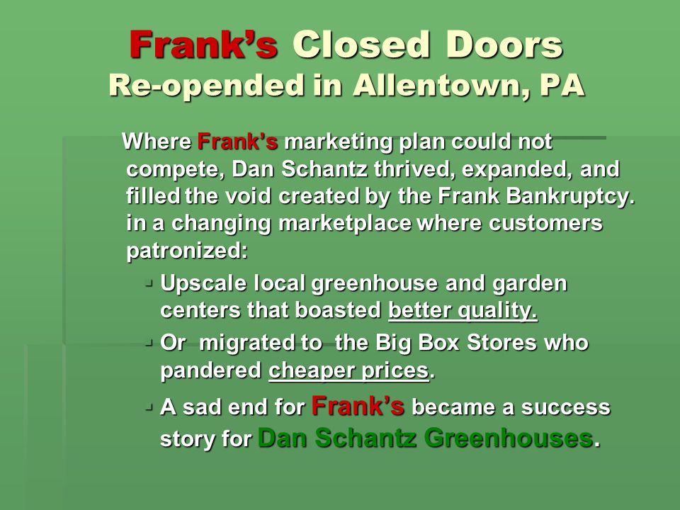 Frank's Closed Doors Re-opended in Allentown, PA Both nurseries operated in the shadow of Home Depot (less than ½ mile away).