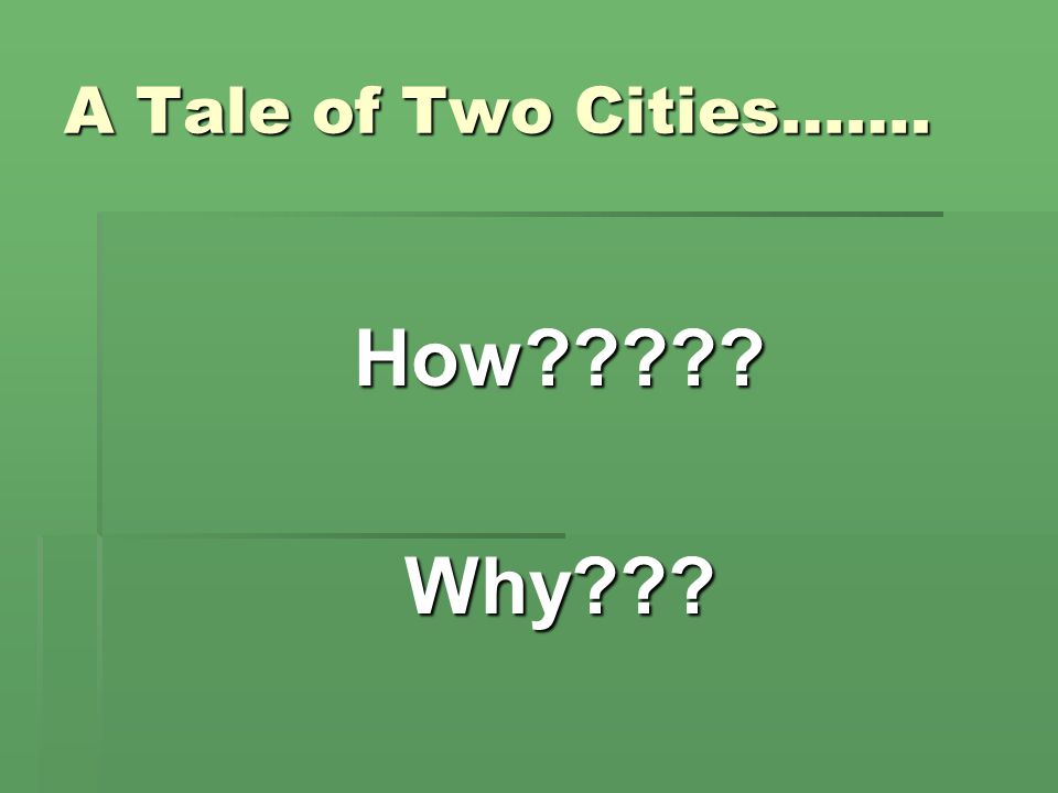 A Tale of Two Cities……. How?????Why???