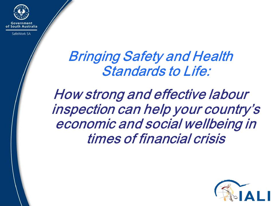 2 Bringing Safety and Health Standards to Life: How strong and effective labour inspection can help your country's economic and social wellbeing in times of financial crisis