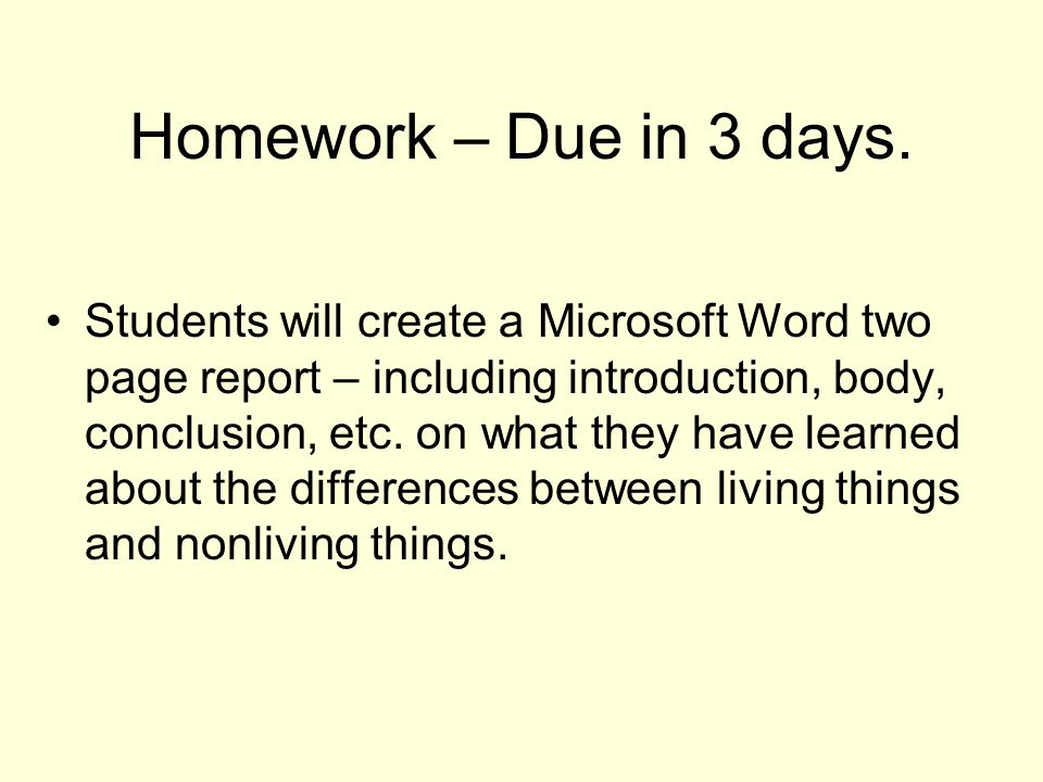 Homework – Due in 3 days. Students will create a Microsoft Word two page report – including introduction, body, conclusion, etc. on what they have lea