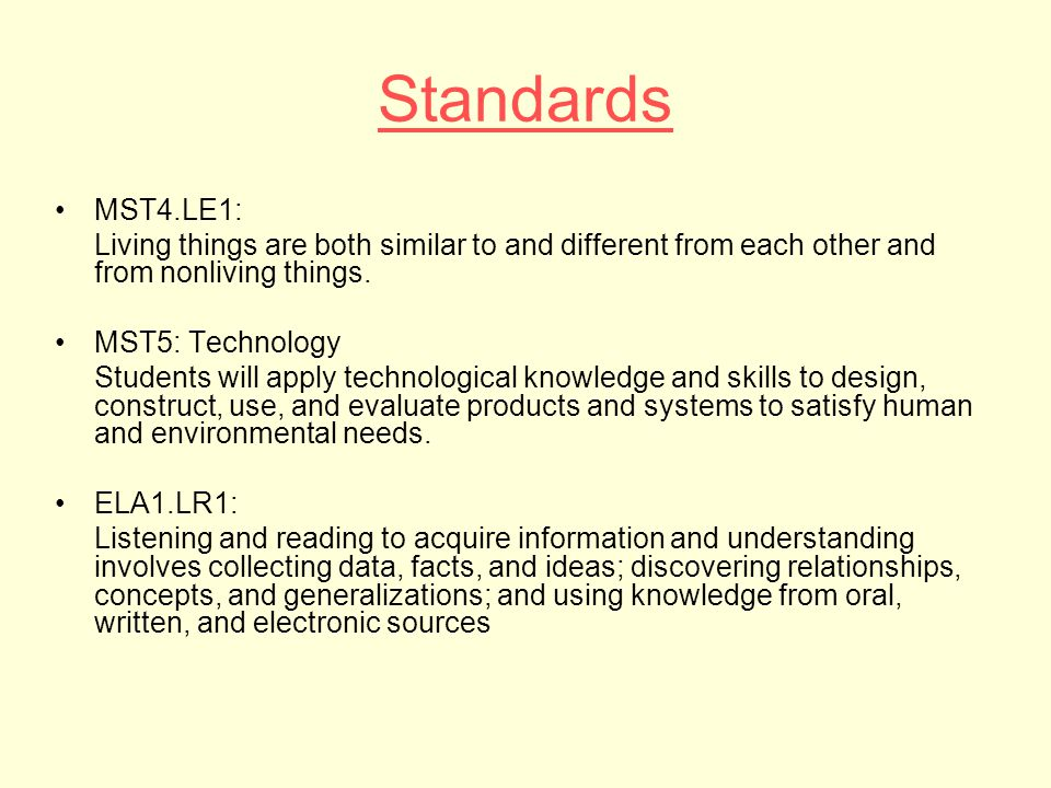 Standards MST4.LE1: Living things are both similar to and different from each other and from nonliving things. MST5: Technology Students will apply te