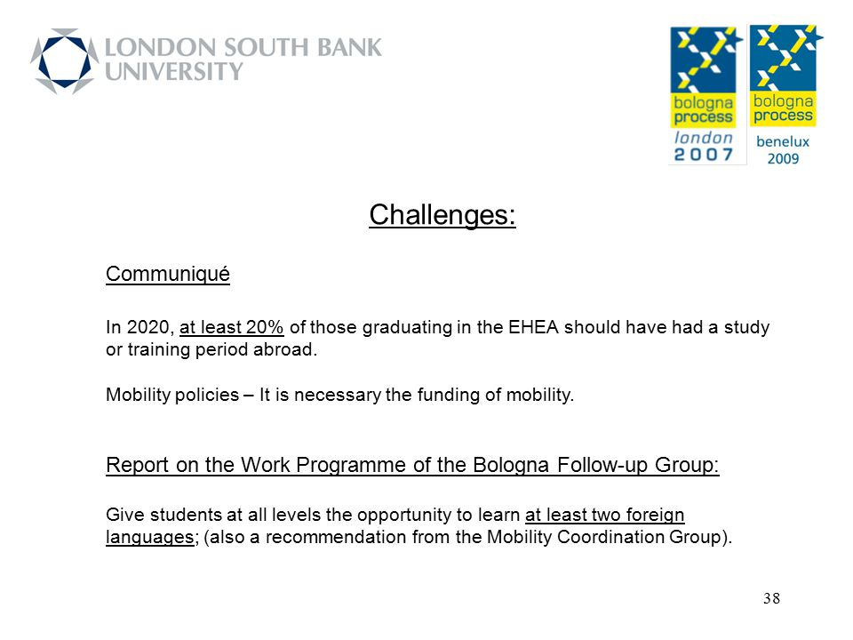 38 Challenges: Communiqué In 2020, at least 20% of those graduating in the EHEA should have had a study or training period abroad. Mobility policies –