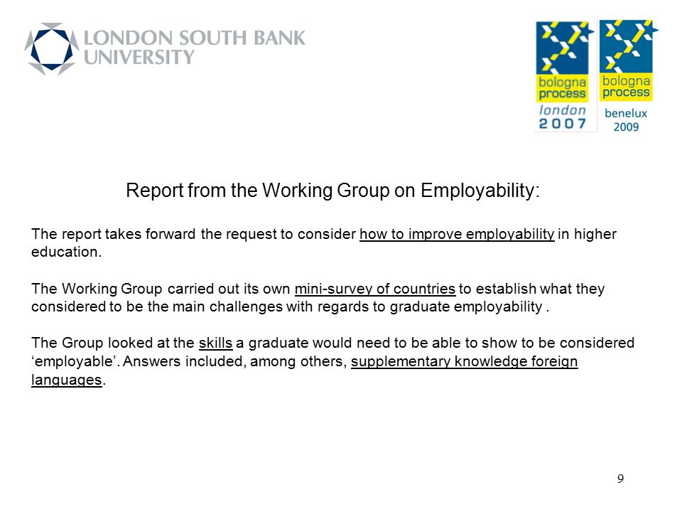 9 Report from the Working Group on Employability: The report takes forward the request to consider how to improve employability in higher education. T