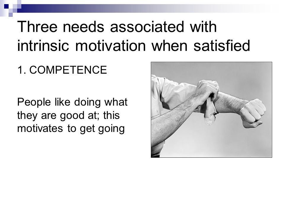 Three needs associated with intrinsic motivation when satisfied 2.