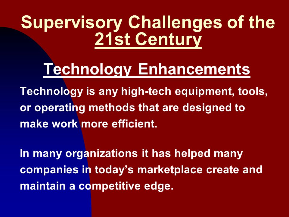 2 Supervisory Challenges of the 21st Century Technology Enhancements Technology is any high-tech equipment, tools, or operating methods that are desig