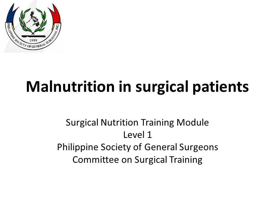 Objectives To define malnutrition and discuss its impact on the surgical patient To identify malnutrition in hospitalized surgical patients