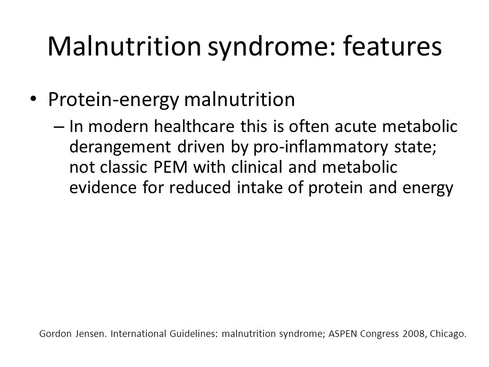 Malnutrition syndrome: features Protein-energy malnutrition – In modern healthcare this is often acute metabolic derangement driven by pro-inflammator