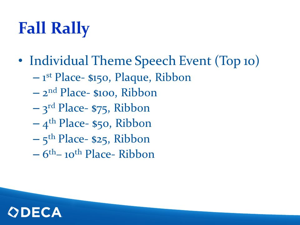 Fall Rally Individual Theme Speech Event (Top 10) – 1 st Place- $150, Plaque, Ribbon – 2 nd Place- $100, Ribbon – 3 rd Place- $75, Ribbon – 4 th Place