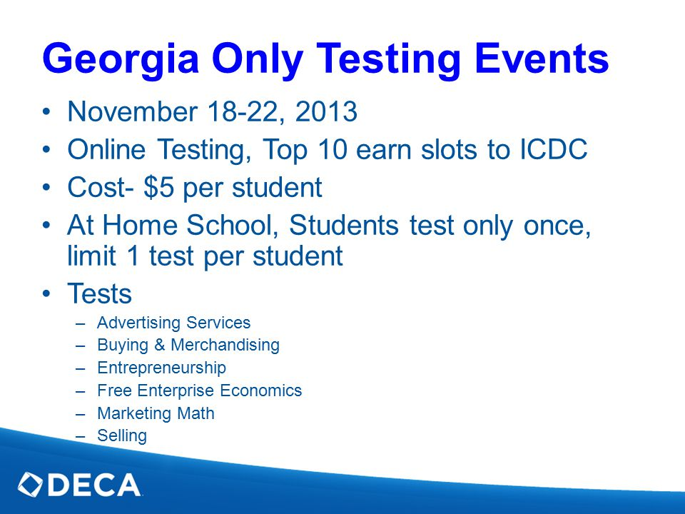 Georgia Only Testing Events November 18-22, 2013 Online Testing, Top 10 earn slots to ICDC Cost- $5 per student At Home School, Students test only onc