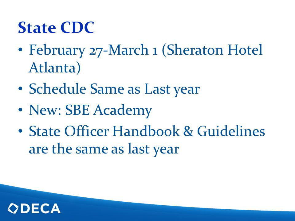 State CDC February 27-March 1 (Sheraton Hotel Atlanta) Schedule Same as Last year New: SBE Academy State Officer Handbook & Guidelines are the same as