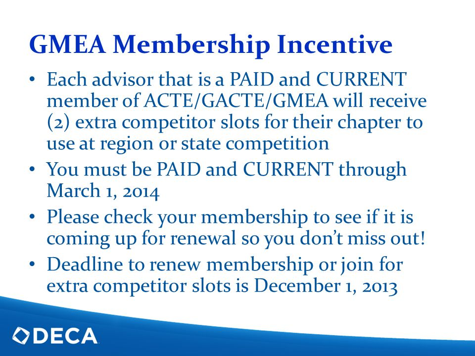 GMEA Membership Incentive Each advisor that is a PAID and CURRENT member of ACTE/GACTE/GMEA will receive (2) extra competitor slots for their chapter