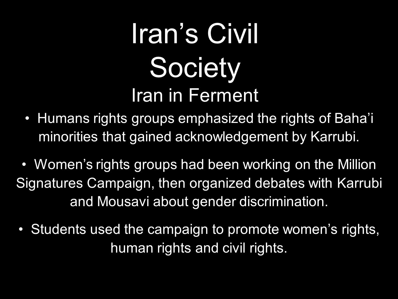 Iran's Civil Society Iran in Ferment Humans rights groups emphasized the rights of Baha'i minorities that gained acknowledgement by Karrubi.
