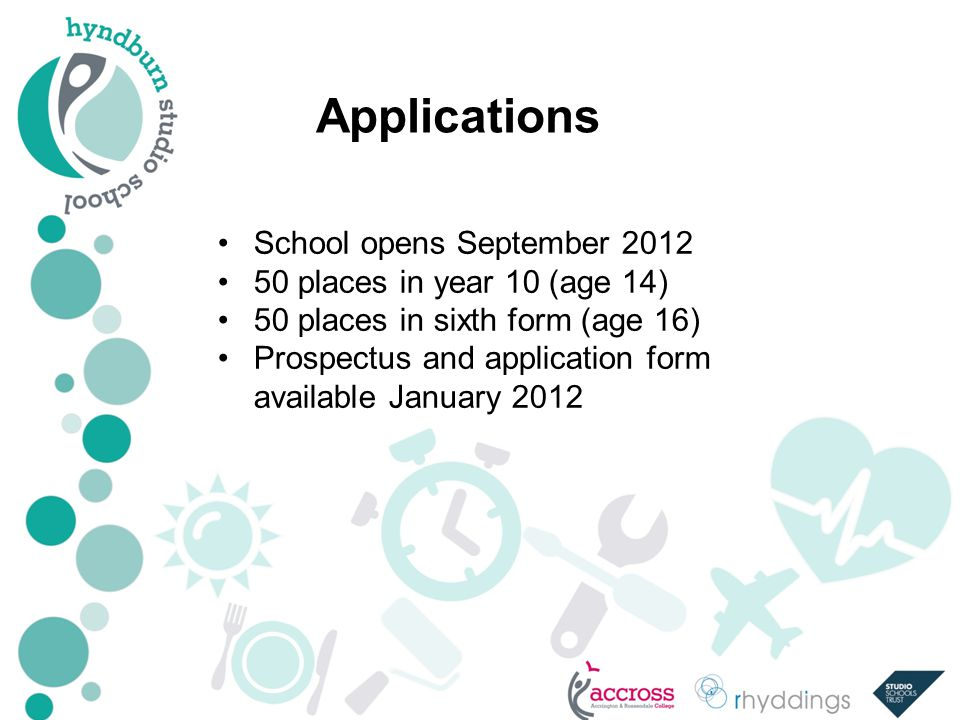 Applications School opens September places in year 10 (age 14) 50 places in sixth form (age 16) Prospectus and application form available January 2012