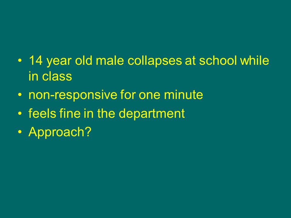 14 year old male collapses at school while in class non-responsive for one minute feels fine in the department Approach?