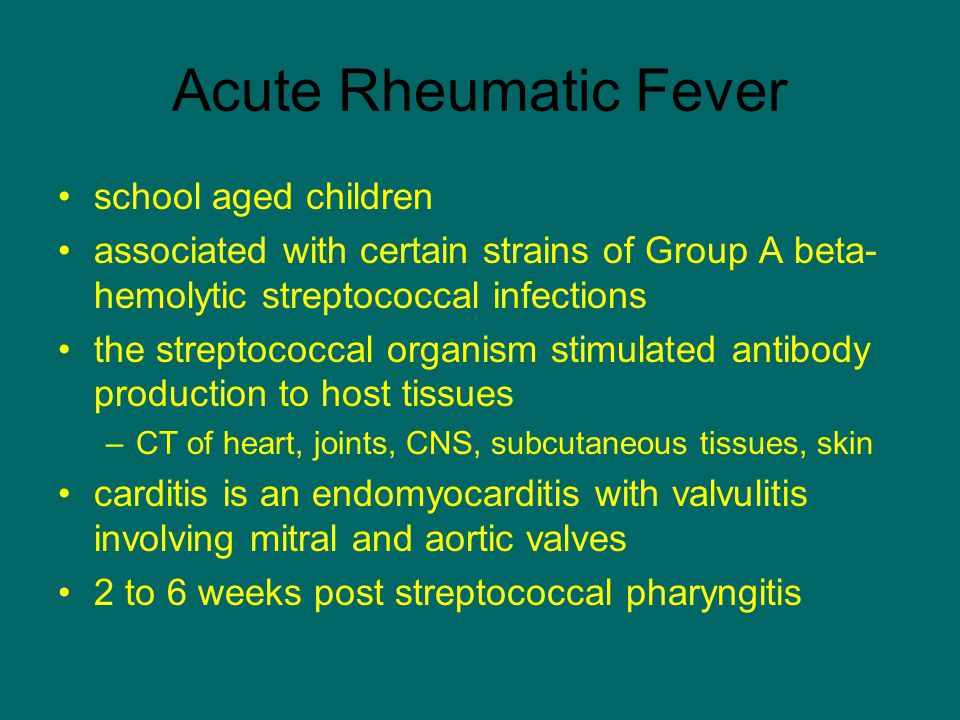 Acute Rheumatic Fever school aged children associated with certain strains of Group A beta- hemolytic streptococcal infections the streptococcal organ