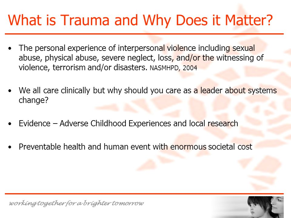working together for a brighter tomorrow What is Trauma and Why Does it Matter.