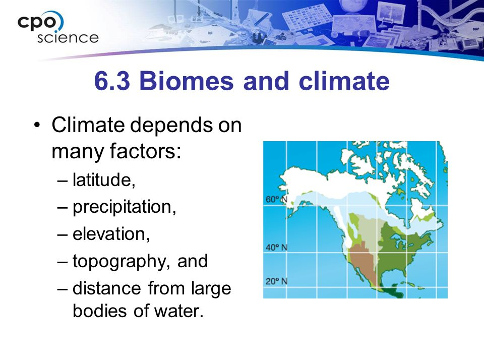 6.3 Biomes and climate Scientists divide the planet into climate regions called biomes.