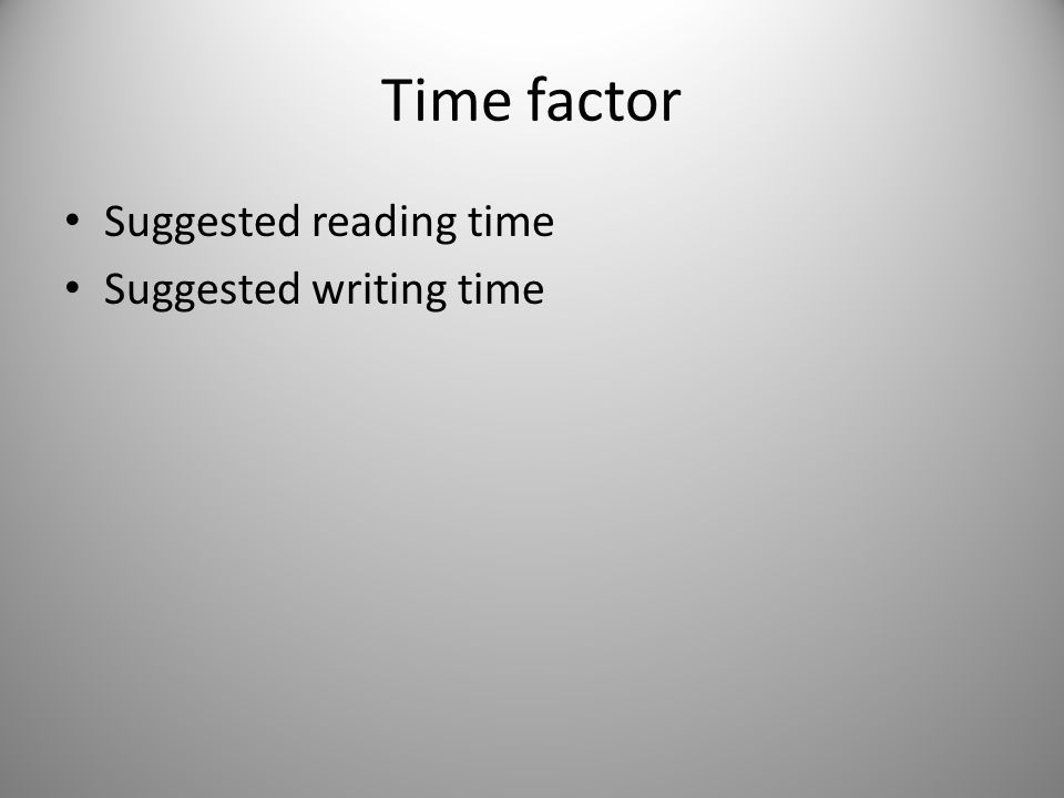 Time factor Suggested reading time Suggested writing time