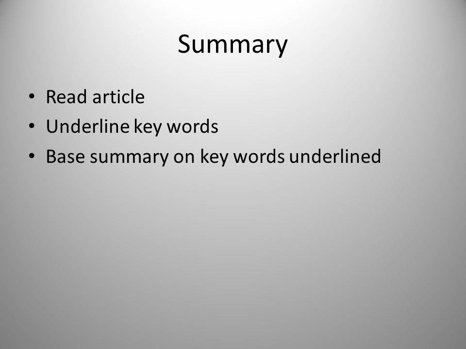 Summary Read article Underline key words Base summary on key words underlined