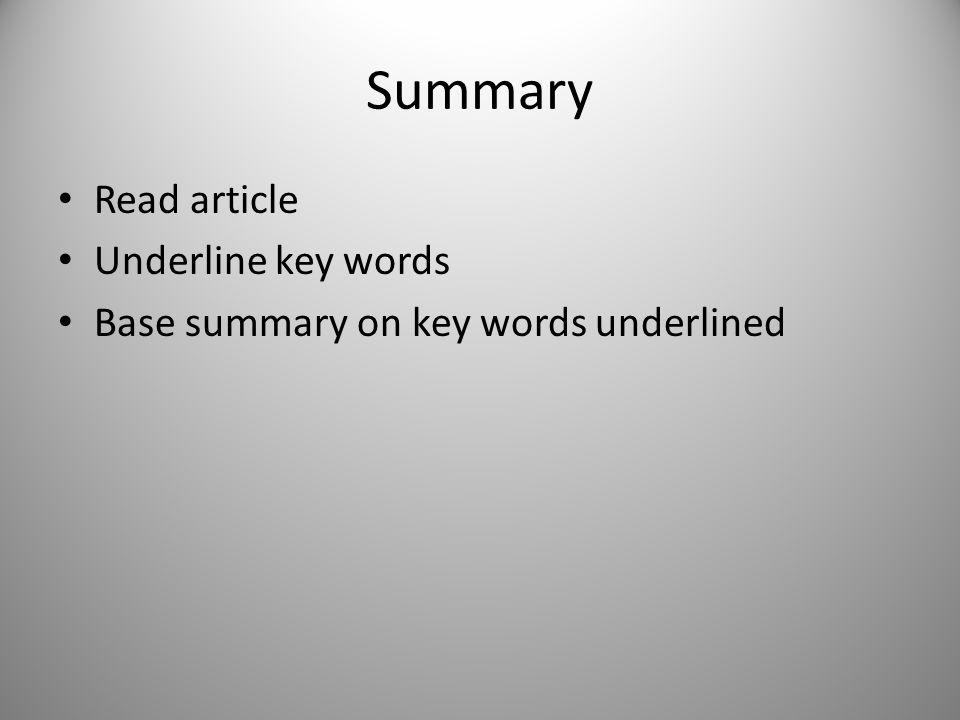 Summary Read article Underline key words Base summary on key words underlined