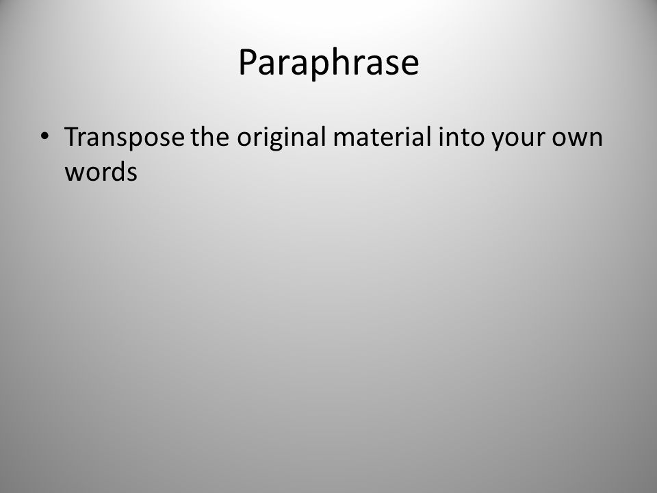 Paraphrase Transpose the original material into your own words