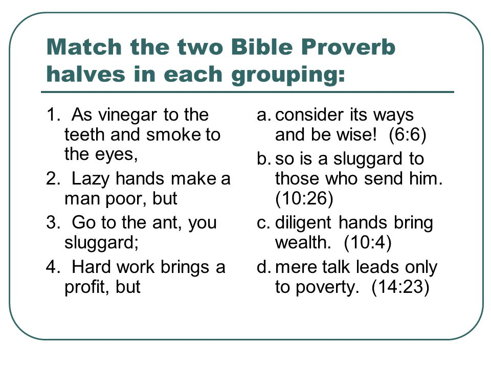 Match the two Bible Proverb halves in each grouping: 1.