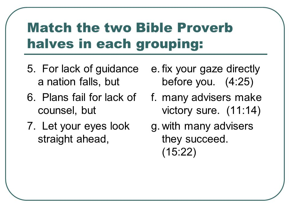 Match the two Bible Proverb halves in each grouping: 5.