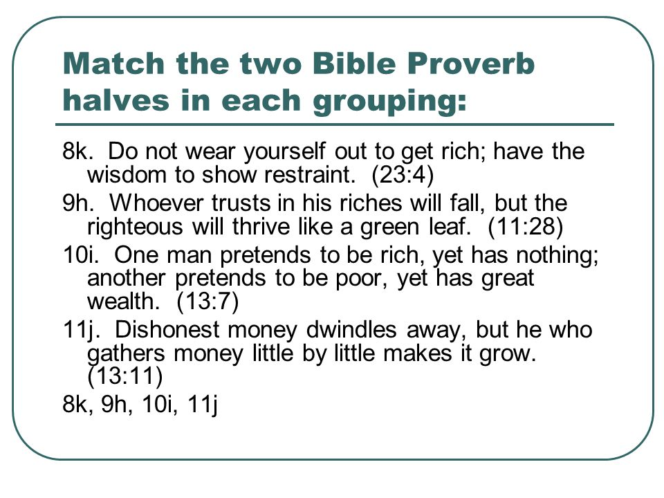 Match the two Bible Proverb halves in each grouping: 8k.