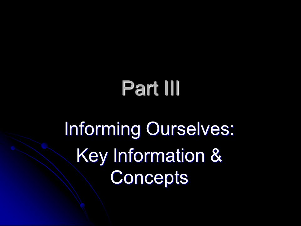 Part III Informing Ourselves: Key Information & Concepts