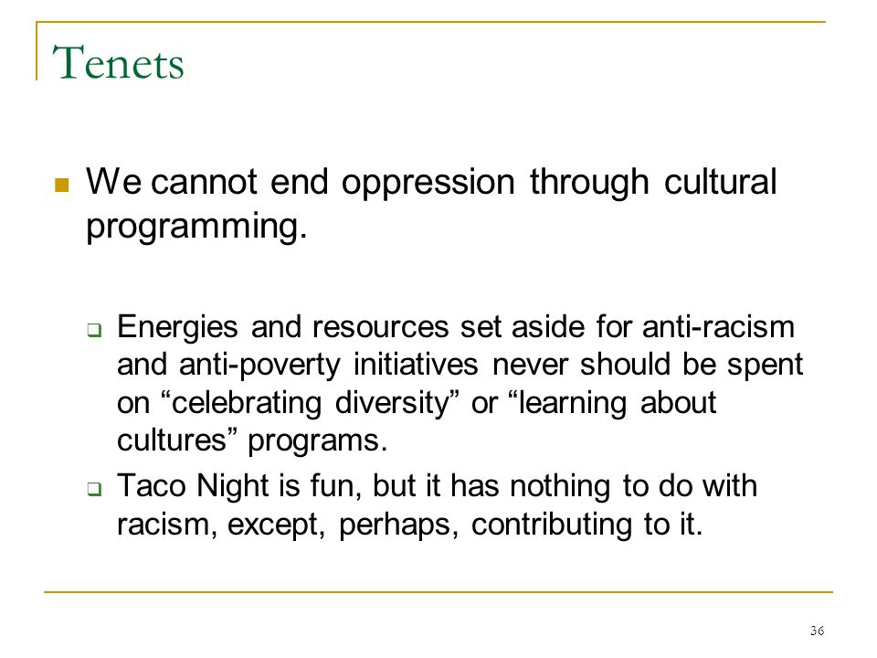 36 Tenets We cannot end oppression through cultural programming.