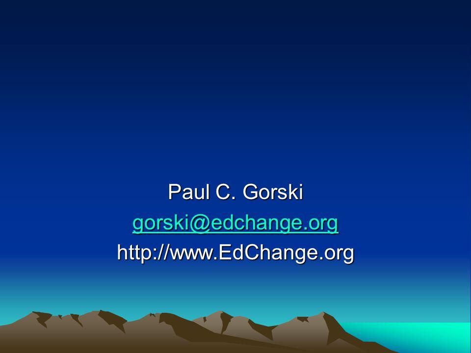 Paul C. Gorski gorski@edchange.org http://www.EdChange.org