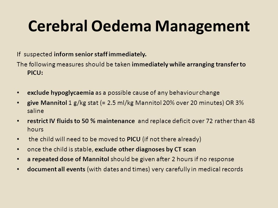 Cerebral Oedema Management If suspected inform senior staff immediately.
