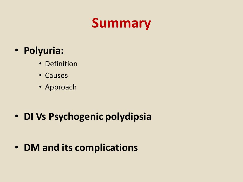 Summary Polyuria: Definition Causes Approach DI Vs Psychogenic polydipsia DM and its complications