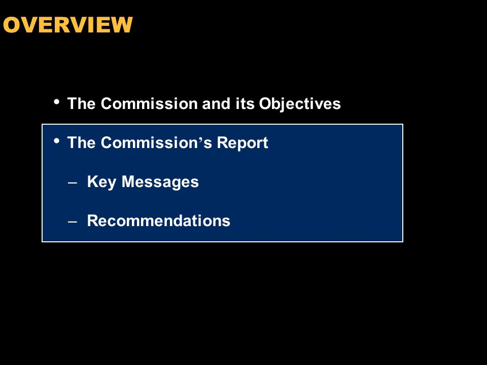 4 OVERVIEW The Commission and its Objectives The Commission ' s Report –Key Messages –Recommendations