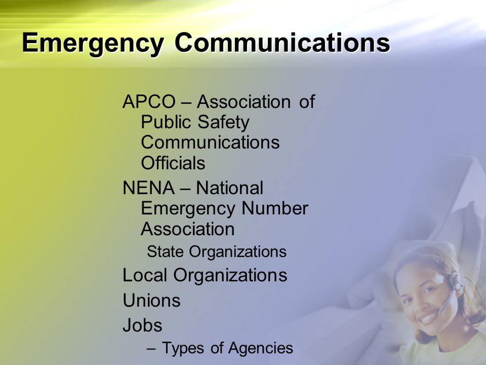 Emergency Communications APCO – Association of Public Safety Communications Officials NENA – National Emergency Number Association State Organizations