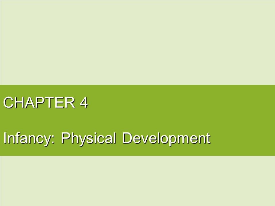 CHAPTER 4 Infancy: Physical Development