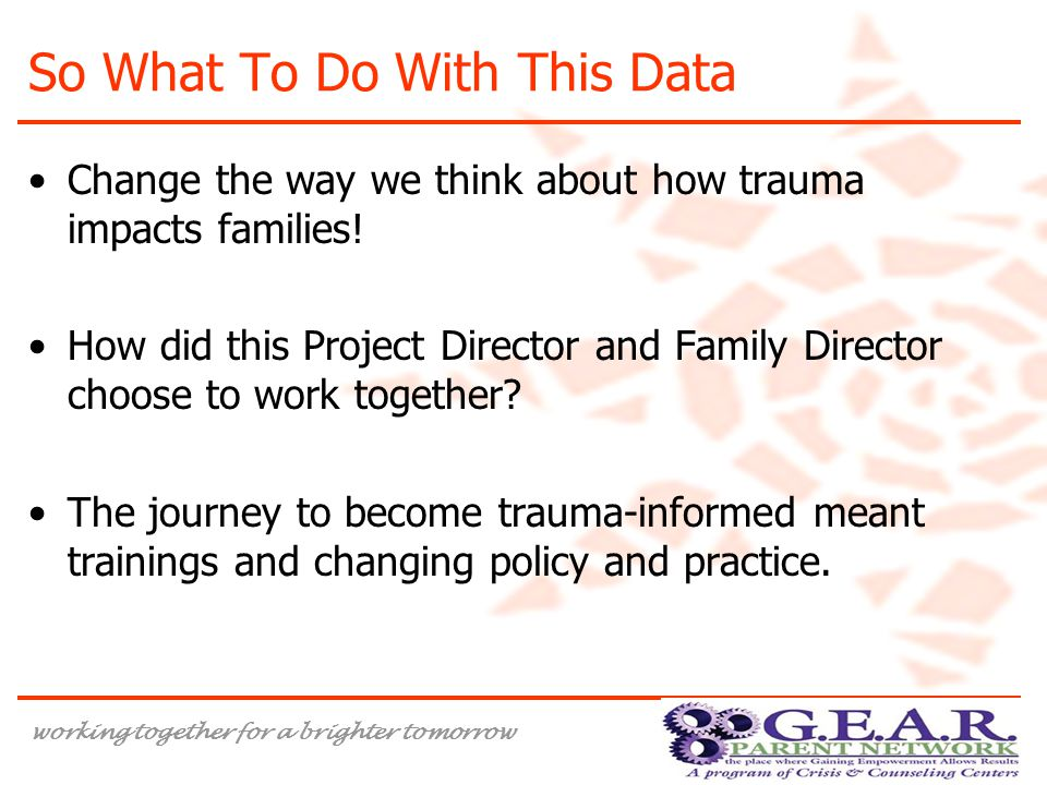 working together for a brighter tomorrow So What To Do With This Data Change the way we think about how trauma impacts families.