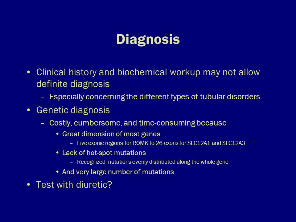 Diagnosis Clinical history and biochemical workup may not allow definite diagnosis –Especially concerning the different types of tubular disorders Gen