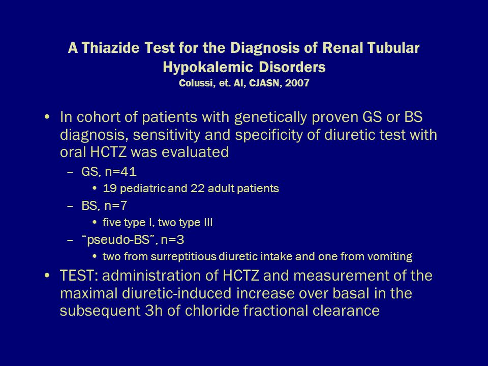 A Thiazide Test for the Diagnosis of Renal Tubular Hypokalemic Disorders Colussi, et. Al, CJASN, 2007 In cohort of patients with genetically proven GS