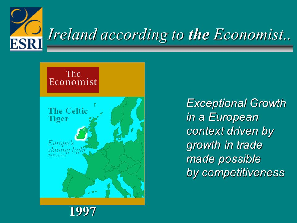 The Celtic Tiger Europe's shining light The Economist MAY 1997 1997 Ireland according to the Economist..
