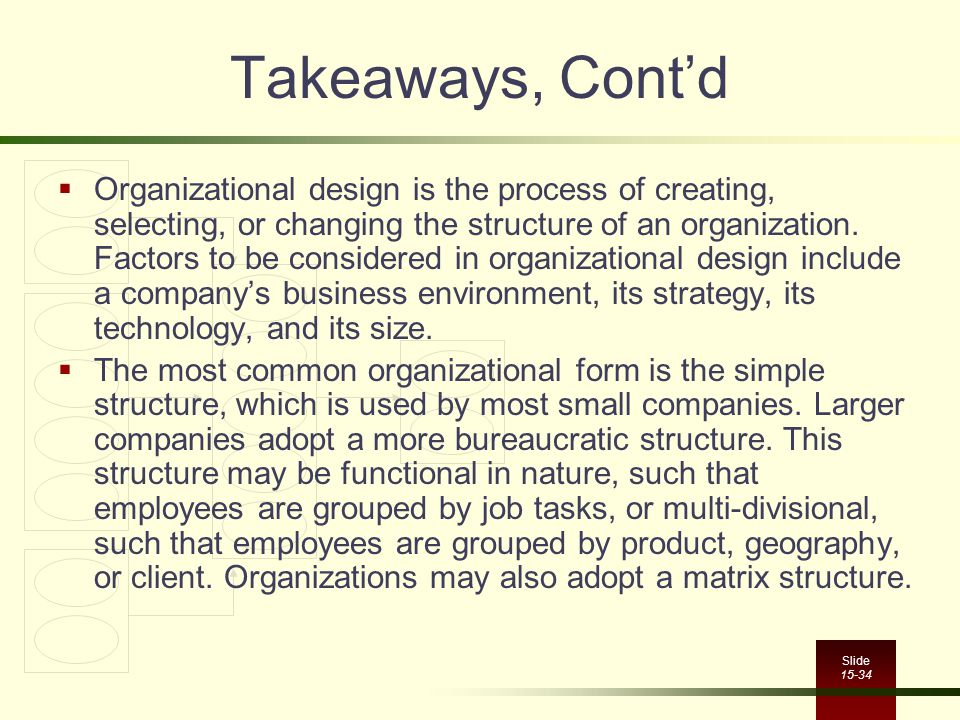 Slide 15-34 Takeaways, Cont'd  Organizational design is the process of creating, selecting, or changing the structure of an organization.