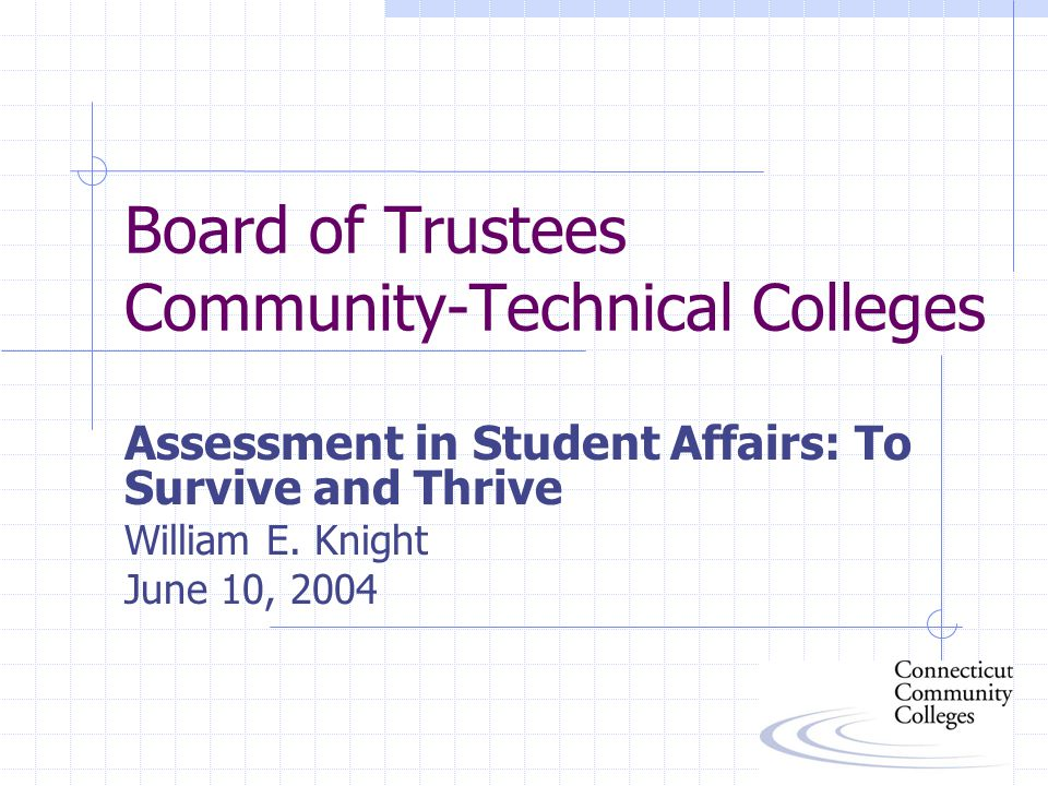 Board of Trustees Community-Technical Colleges Assessment in Student Affairs: To Survive and Thrive William E.
