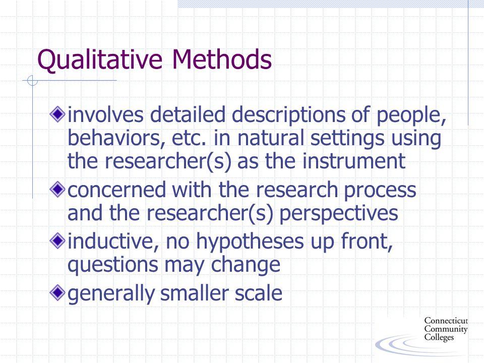 Qualitative Methods involves detailed descriptions of people, behaviors, etc.